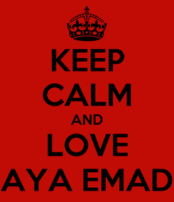 Poster: KEEP CALM AND LOVE AYA EMAD