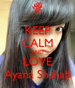 Poster: KEEP CALM AND LOVE Ayana Shahab