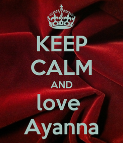 Poster: KEEP CALM AND love  Ayanna