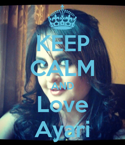 Poster: KEEP CALM AND Love Ayari