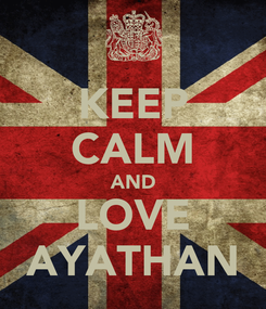 Poster: KEEP CALM AND LOVE AYATHAN