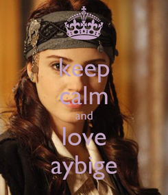 Poster: keep calm and love aybige