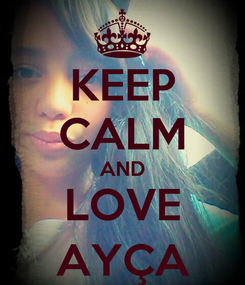 Poster: KEEP CALM AND LOVE AYÇA
