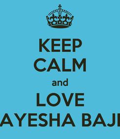 Poster: KEEP CALM and LOVE AYESHA BAJI