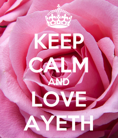 Poster: KEEP CALM AND LOVE AYETH