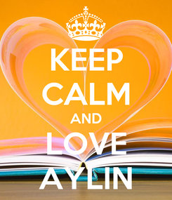 Poster: KEEP CALM AND LOVE AYLIN