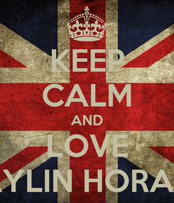 Poster: KEEP CALM AND LOVE AYLIN HORAN