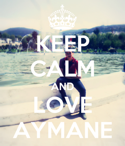 Poster: KEEP CALM AND LOVE AYMANE