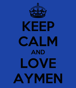 Poster: KEEP CALM AND LOVE AYMEN