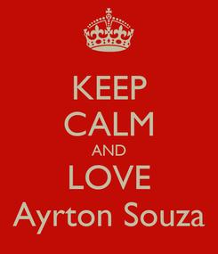 Poster: KEEP CALM AND LOVE Ayrton Souza