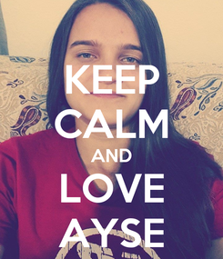 Poster: KEEP CALM AND LOVE AYSE