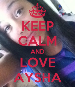 Poster: KEEP CALM AND LOVE AYSHA
