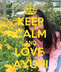 Poster: KEEP CALM AND LOVE  AYUNI