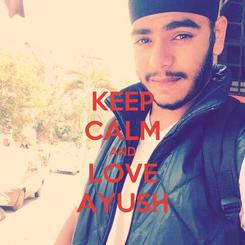 Poster: KEEP CALM AND LOVE AYUSH
