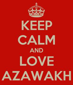 Poster: KEEP CALM AND LOVE AZAWAKH