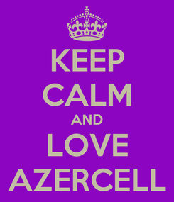 Poster: KEEP CALM AND LOVE AZERCELL