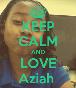 Poster: KEEP CALM AND LOVE Aziah