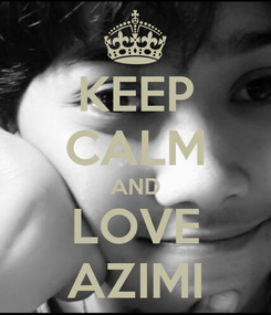 Poster: KEEP CALM AND LOVE AZIMI
