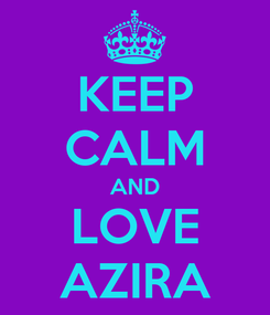 Poster: KEEP CALM AND LOVE AZIRA