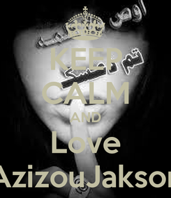 Poster: KEEP CALM AND Love AzizouJakson