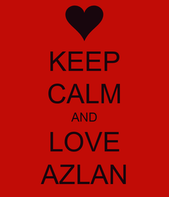 Poster: KEEP CALM AND LOVE AZLAN