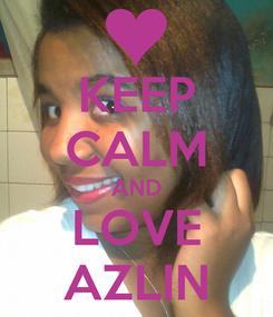 Poster: KEEP CALM AND LOVE AZLIN