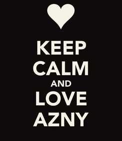 Poster: KEEP CALM AND LOVE AZNY