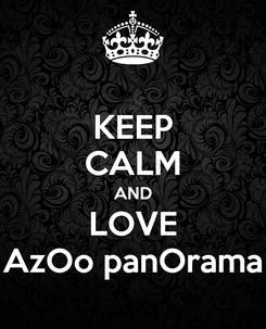 Poster: KEEP CALM AND LOVE AzOo panOrama