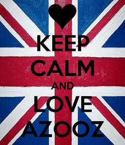Poster: KEEP CALM AND LOVE AZOOZ