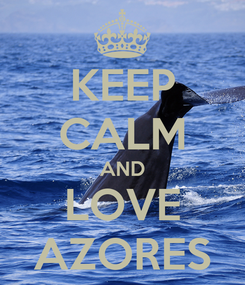 Poster: KEEP CALM AND LOVE AZORES