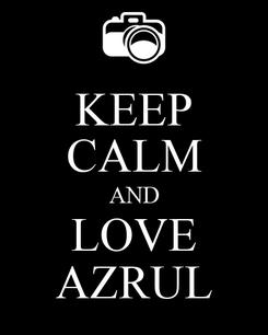 Poster: KEEP CALM AND LOVE AZRUL