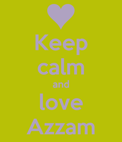Poster: Keep calm and love Azzam