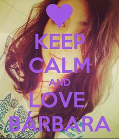 Poster: KEEP CALM AND LOVE  BÁRBARA