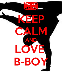 Poster: KEEP CALM AND LOVE  B-BOY