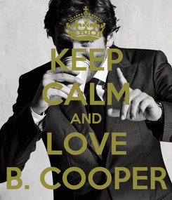 Poster: KEEP CALM AND LOVE B. COOPER