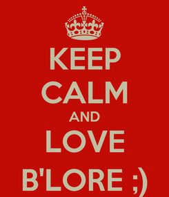 Poster: KEEP CALM AND LOVE B'LORE ;)