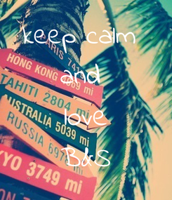 Poster: keep calm  and  love B&S