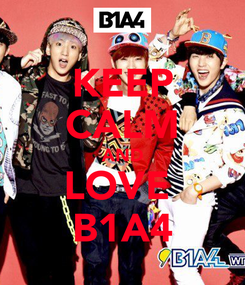 Poster: KEEP CALM AND LOVE  B1A4