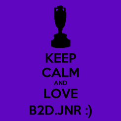 Poster: KEEP CALM AND LOVE B2D.JNR :)