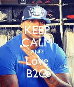 Poster: KEEP CALM AND Love B2O