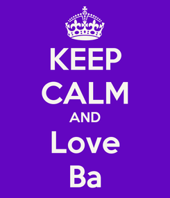Poster: KEEP CALM AND Love Ba