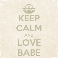 Poster: KEEP CALM AND LOVE BABE