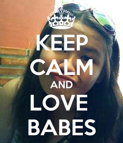 Poster: KEEP CALM AND LOVE  BABES