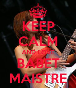 Poster: KEEP CALM AND LOVE BABET MAISTRE