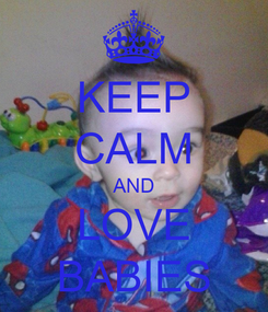 Poster: KEEP CALM AND LOVE BABIES