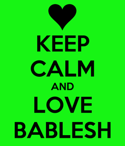 Poster: KEEP CALM AND LOVE BABLESH