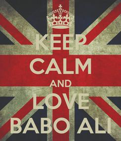 Poster: KEEP CALM AND LOVE BABO ALI