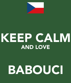 Poster:  KEEP CALM AND LOVE  BABOUCI