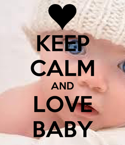Poster: KEEP CALM AND LOVE BABY
