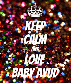 Poster: KEEP CALM AND love  baby ayud